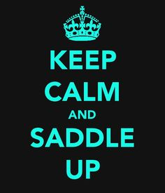 Saddle up Cowgirl :) my poor horse knows when something's wrong cause I just slap the saddle on and pull the cinch up tight and don't pet her and love on her! Haha