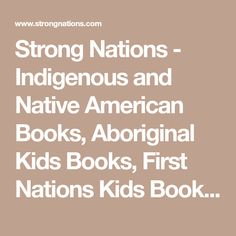 Strong Nations - Indigenous and Native American Books, Aboriginal Kids Books, First Nations Kids Books, Inuit, Metis - Building Strong Nations Together! Indigenous Education, Canadian History, First Nations, Social Studies, Middle School, Nativity, Literature, Strong, Literatura