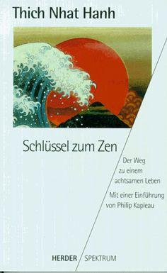 Schlüssel zum Zen von Thich  Nhat Hanh  Das Buch ist noch gebraucht bei Amazon.de zu erwerben: http://www.amazon.de/Schl%C3%BCssel-zum-Thich-Nhat-Hanh/dp/3451045702/ref=aag_m_pw_dp?ie=UTF8&m=A2OAQCM30C4TLS