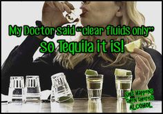Tequila....Like us on Facebook ~ Shit Happens then there's ALCOHOL!