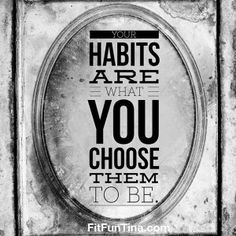 Your habits are what you choose them to be. For more motivation, head to www.fitfuntina.com.