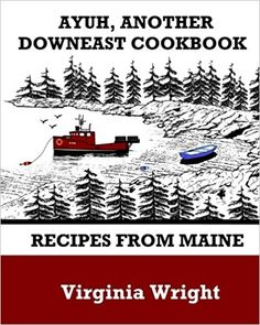 Ayuh, Another Downeast Cookbook: Recipes From Maine: Virginia Wright: 9781490950815: Amazon.com: Books