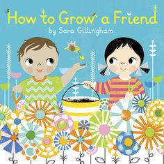 How to Grow a Friend by Sara Gillingham.