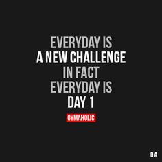 """gymaaholic: """" Everyday Is A New Challenge In fact, everyday is day 1! http://www.gymaholic.co """""""