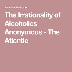 The Irrationality of Alcoholics Anonymous - The Atlantic