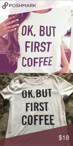 Fashion T. ok but first coffee t-shirt. size med Fashion T. ok but first coffee t-shirt. size med. stretchy fit. never worn. still in package. Tops