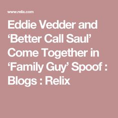 Eddie Vedder and 'Better Call Saul' Come Together in 'Family Guy' Spoof : Blogs : Relix