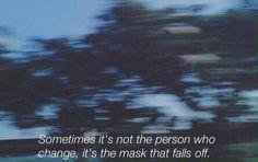 """""""A veces no son las personas las que cambian, sino las máscaras las que se caen"""""""