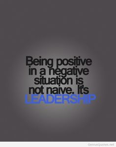 Being positive leadership quote
