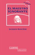 El maestro ignorante: cinco lecciones sobre la emancipación intelectual. Jaques Rancière