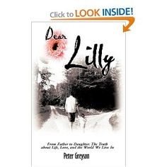 Dear Lilly: From Father to Daughter: The Truth about Life, Love, and the World We Live In