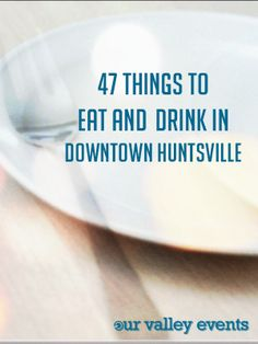 47 Things to Eat & Drink in Downtown Huntsville, AL, by Our Valley Events. #DowntownHuntsville #Huntsville #nomnom