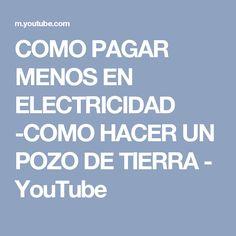 COMO PAGAR MENOS EN ELECTRICIDAD  -COMO HACER UN POZO DE TIERRA - YouTube
