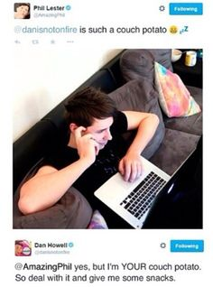 Phil's couch potato are ya? *picks up megaphone* ATTENTION ALL PHANGIRLS PHAN ARE ACTING LIKE A MARRIED COUPLE..
