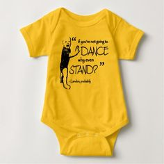 If you're not going to dance why even stand? baby bodysuit - funny quotes fun personalize unique quote