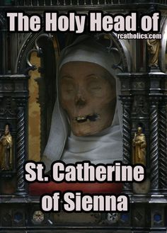 Do you know about the Holy Head of St. Catherine of Sienna?
