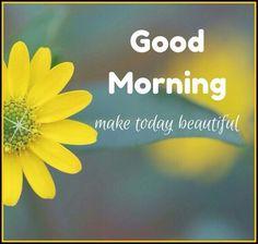 Good Morning, Make Today Beautiful morning good morning morning quotes good morning quotes good morning greetings