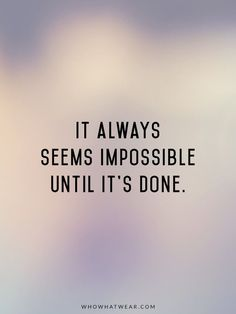 quotes about goals | It always seems impossible until it's done.