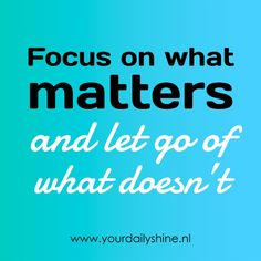 www.yourdailyshine.nl Focus On What Matters, Letting Go, Life Quotes, Inspirational Quotes, Let It Be, Thoughts, Sayings, Reading, Words