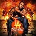 THE GAME / BEANIE SIGEL / CHRIS BROWN / TYGA / LIL WAYNE / RICK ROSS / FUTURE / STAT QUO / WIZ KHALIFA / FRENCH MONTANA / 2 CHAINZ / NICKI MINAJ / FABOLOUS / SLIM THUG / FAT JOE / YOUNG CHRIS / BIG SEAN /  - Dj Get It Rite - The Game - La Dreams Hosted by DJ GET IT RITE - Free Mixtape Download or Stream it