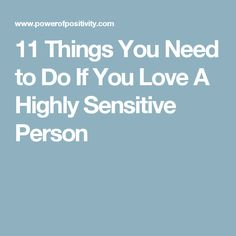 11 Things You Need to Do If You Love A Highly Sensitive Person