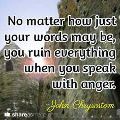 you ruin everything when you speak with anger. Early Church Fathers, John Chrysostom, Saint Quotes, Catholic Quotes, Words Worth, Public Speaking, Christian Quotes, Beautiful Words, Frases