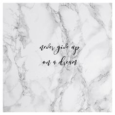 Never give up on a dream, no matter how big it is. Inspirational Quotes Motivational Quotes Marble