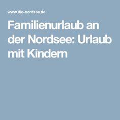 Familienurlaub an der Nordsee: Urlaub mit Kindern