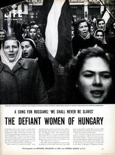 LIFE magazine article on Hungary's women during the 1956 revolution against the Soviet Union. article A Rip in the Iron Curtain: Photos From the Hungarian Revolution, 1956 Women In History, World History, Adele, Budapest, Warsaw Pact, Magazine Articles, My Heritage, Soviet Union, Life Magazine