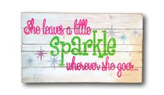 She Leaves a Little Sparkle Wherever She Goes Sign, Girl's Nursery Wall Hanging