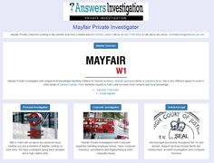 Mayfair Private Investigator:http://www.answers.uk.com/office/mayfair.htm Mayfair Private Investigator with unique local knowledge handling matters for Mayfair business, Mayfair personal clients or solicitors firms. has a very different aspect to work in other areas of Central London. From Berkeley square to Park Lane we have local contacts and local knowledgeTel: 020 7158 0332http://www.mayfairdetective.co.uk