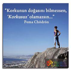 """Korkunun doğasını bilmezsen, """"Korkusuz"""" olamazsın... Pema Chödrön"""