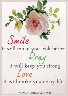 """""""Smile - it will make you look better. Pray - it will keep you strong. Love - it will make you enjoy life. Course In Miracles, Believe In Miracles, Positive Thoughts, Positive Quotes, Inspirational Quotes Pictures, Prayer Quotes, Happy Quotes, Success Quotes, Law Of Attraction"""