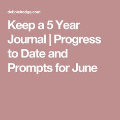 Keep a 5 Year Journal | Progress to Date and Prompts for June