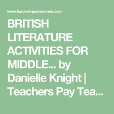 BRITISH LITERATURE ACTIVITIES FOR MIDDLE... by Danielle Knight  | Teachers Pay Teachers