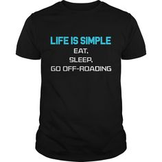 Get yours awesome Life Is Simple Eat Sleep Go Offroading Best Gift Shirts & Hoodies.  #gift, #idea, #photo, #image, #hoodie, #shirt, #christmas