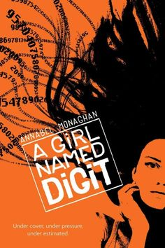 A Girl Named Digit by Annabel Monaghan || After identifying a terrorist plot, a brilliant seventeen-year-old girl from Santa Monica, California, gets involved with the young FBI agent who is trying to ensure her safety.