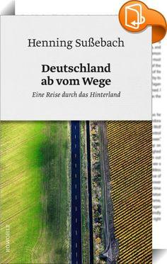 Deutschland ab vom Wege : Abseits von Asphalt und Beton: Mit dem Verlassen der Straßen verlässt er auch gewohnte Denkbahnen.
