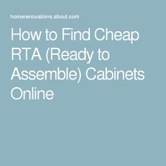 How to Find Cheap RTA (Ready to Assemble) Cabinets Online