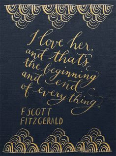 """fScott    2013yearoflettering:  """"I love her, and that's the beginning and end of everything."""" -F. Scott Fitzgerald Navy on gold to celebrate my Art Deco styled shoot, featured on Grey Likes Weddings today! More about the shoot on my blog!"""