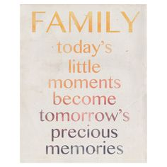 Family Today's little moments become tomorrows precious memories