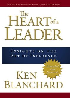 """Read """"The Heart of a Leader Insights on the Art of Influence"""" by Ken Blanchard available from Rakuten Kobo. The Heart of a Leader offers Blanchard's insight and wisdom on: Good Books, Books To Read, Ken Blanchard, Leadership Lessons, Servant Leadership, Entrepreneur Books, Finance Books, Inspirational Books, Book Lists"""
