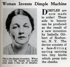 Ad for a dimple-maker, 1936. It fails to explain what you're supposed to do with the lines the dimple-maker will no doubt leave on your face... or were those supposed to be attractive, too?