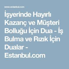 İşyerinde Hayırlı Kazanç ve Müşteri Bolluğu İçin Dua - İş Bulma ve Rızık İçin Dualar - Estanbul.com