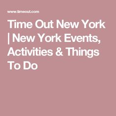 Time Out New York   New York Events, Activities & Things To Do