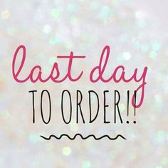 Last day to order More
