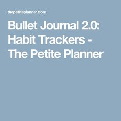 Bullet Journal 2.0: Habit Trackers - The Petite Planner
