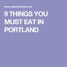 9 THINGS YOU MUST EAT IN PORTLAND