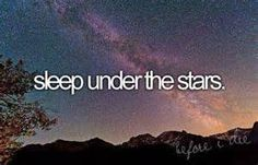 Sleep Under The Stars. # Bucket List # Before I Die