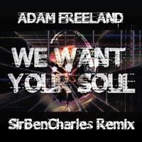ADAM FREELAND - WE WANT YOUR SOUL {SirBenCharles. Remix} ☆ TJR OCTOBER TOP 10 ☆ by SirBenCharles. on SoundCloud